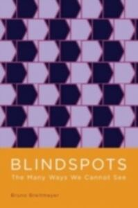 Ebook in inglese Blindspots: The Many Ways We Cannot See Breitmeyer, Bruno