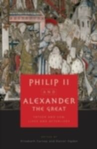 Ebook in inglese Philip II and Alexander the Great: Father and Son, Lives and Afterlives