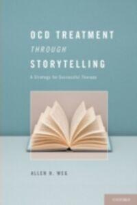 Foto Cover di OCD Treatment Through Storytelling: A Strategy for Successful Therapy, Ebook inglese di Allen H. Weg, edito da Oxford University Press