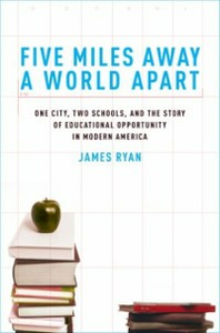 Ebook in inglese Five Miles Away, A World Apart: One City, Two Schools, and the Story of Educational Opportunity in Modern America Ryan, James E.
