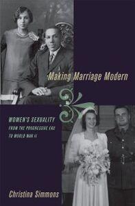 Foto Cover di Making Marriage Modern: Women's Sexuality from the Progressive Era to World War II, Ebook inglese di Christina Simmons, edito da Oxford University Press