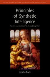 Principles of Synthetic Intelligence PSI: An Architecture of Motivated Cognition