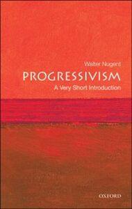 Foto Cover di Progressivism: A Very Short Introduction, Ebook inglese di Walter Nugent, edito da Oxford University Press
