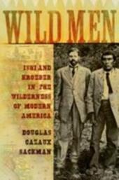 Wild Men: Ishi and Kroeber in the Wilderness of Modern America