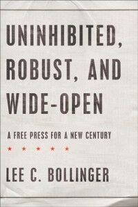 Ebook in inglese Uninhibited, Robust, and Wide-Open: A Free Press for a New Century Bollinger, Lee C.