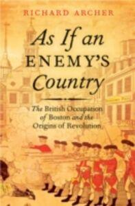 Foto Cover di As If an Enemy's Country: The British Occupation of Boston and the Origins of Revolution, Ebook inglese di Richard Archer, edito da Oxford University Press