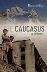 Foto Cover di Caucasus: An Introduction, Ebook inglese di Thomas de Waal, edito da Oxford University Press