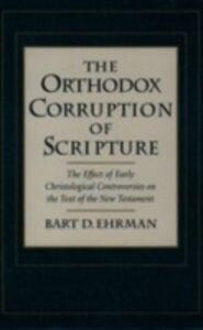 Ebook in inglese Orthodox Corruption of Scripture: The Effect of Early Christological Controversies on the Text of the New Testament Ehrman, Bart D.