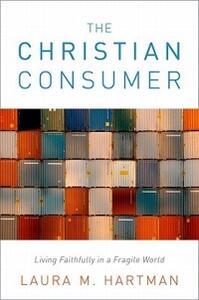 The Christian Consumer: Living Faithfully in a Fragile World - Laura M. Hartman - cover
