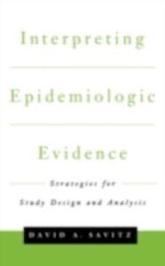 Foto Cover di Interpreting Epidemiologic Evidence: Strategies for Study Design & Analysis, Ebook inglese di David A. Savitz, edito da Oxford University Press