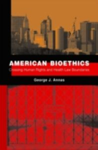 Ebook in inglese American Bioethics: Crossing Human Rights and Health Law Boundaries Annas, George J.