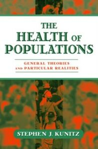 Ebook in inglese Health of Populations: General Theories and Particular Realities Kunitz, Stephen J.