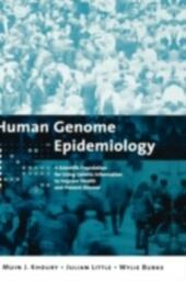 Human Genome Epidemiology, 2nd Edition: Building the evidence for using genetic information to improve health and prevent disease