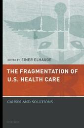 Fragmentation of U.S. Health Care: Causes and Solutions