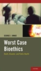 Worst Case Bioethics: Death, Disaster, and Public Health