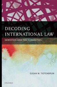 Foto Cover di Decoding International Law: Semiotics and the Humanities, Ebook inglese di Susan Tiefenbrun, edito da Oxford University Press