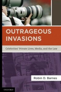 Ebook in inglese Outrageous Invasions: Celebrities' Private Lives, Media, and the Law Barnes, Robin D.