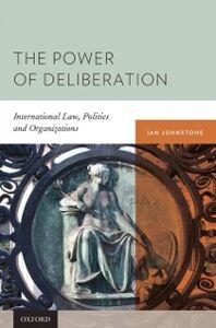 Ebook in inglese Power of Deliberation: International Law, Politics and Organizations Johnstone, Ian