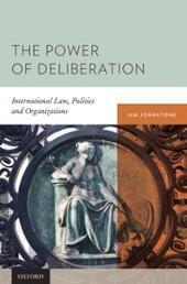 Power of Deliberation: International Law, Politics and Organizations