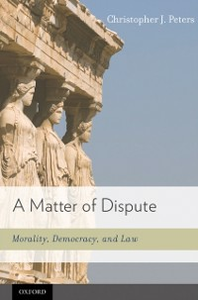 Ebook in inglese Matter of Dispute: Morality, Democracy, and Law Peters, Christopher J.