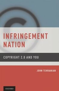 Ebook in inglese Infringement Nation: Copyright 2.0 and You Tehranian, John