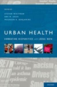 Foto Cover di Urban Health: Combating Disparities with Local Data, Ebook inglese di AA.VV edito da Oxford University Press
