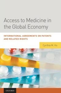Ebook in inglese Access to Medicine in the Global Economy: International Agreements on Patents and Related Rights Ho, Cynthia