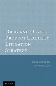 Ebook in inglese Drug and Device Product Liability Litigation Strategy Alden, David B. , Herrmann, Mark