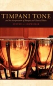 Ebook in inglese Timpani Tone and the Interpretation of Baroque and Classical Music Schweizer, Steven L.