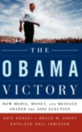 Obama Victory: How Media, Money, and Message Shaped the 2008 Election