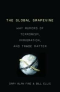 Ebook in inglese Global Grapevine: Why Rumors of Terrorism, Immigration, and Trade Matter Ellis, Bill , Fine, Gary Alan