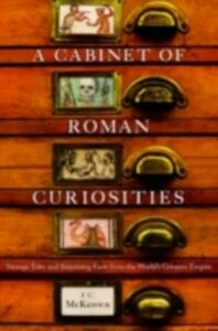 Ebook in inglese Cabinet of Roman Curiosities: Strange Tales and Surprising Facts from the World's Greatest Empire McKeown, J. C.