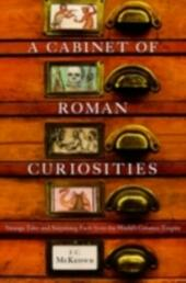 Cabinet of Roman Curiosities: Strange Tales and Surprising Facts from the World's Greatest Empire