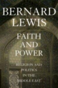 Foto Cover di Faith and Power: Religion and Politics in the Middle East, Ebook inglese di Bernard Lewis, edito da Oxford University Press