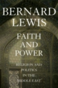 Ebook in inglese Faith and Power: Religion and Politics in the Middle East Lewis, Bernard