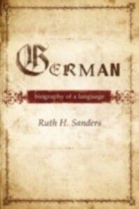 Ebook in inglese German: Biography of a Language Sanders, Ruth