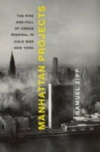 Ebook in inglese Manhattan Projects: The Rise and Fall of Urban Renewal in Cold War New York Zipp, Samuel