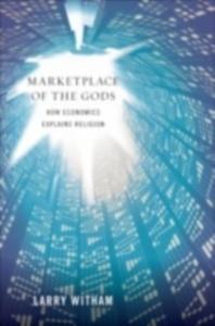 Ebook in inglese Marketplace of the Gods: How Economics Explains Religion Witham, Larry