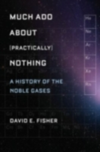 Ebook in inglese Much Ado about (Practically) Nothing: A History of the Noble Gases Fisher, David