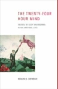 Ebook in inglese Twenty-four Hour Mind: The Role of Sleep and Dreaming in Our Emotional Lives Cartwright, Rosalind