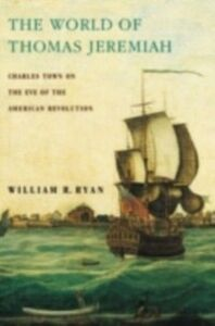 Ebook in inglese World of Thomas Jeremiah: Charles Town on the Eve of the American Revolution Ryan, William R.
