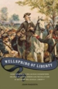 Ebook in inglese Wellspring of Liberty: How Virginia's Religious Dissenters Helped Win the American Revolution and Secured Religious Liberty Ragosta, John A.