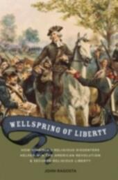 Wellspring of Liberty: How Virginia's Religious Dissenters Helped Win the American Revolution and Secured Religious Liberty