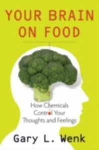 Foto Cover di Your Brain on Food: How Chemicals Control Your Thoughts and Feelings, Ebook inglese di Gary Wenk, edito da Oxford University Press