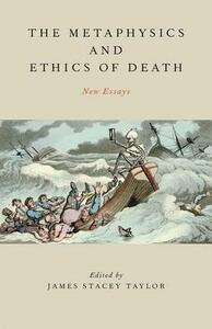 The Metaphysics and Ethics of Death: New Essays - cover