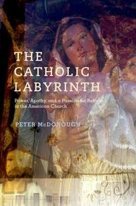 The Catholic Labyrinth: Power, Apathy, and a Passion for Reform in the American Church - Peter McDonough - cover