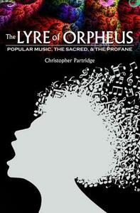 The Lyre of Orpheus: Popular Music, the Sacred, and the Profane - Christopher Partridge - cover