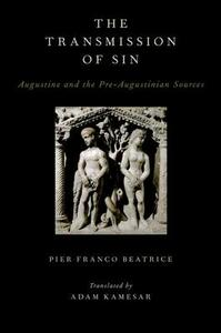 The Transmission of Sin: Augustine and the Pre-Augustinian Sources - Pier Franco Beatrice - cover