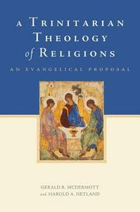 A Trinitarian Theology of Religions: An Evangelical Proposal - Gerald R. McDermott,Harold A. Netland - cover