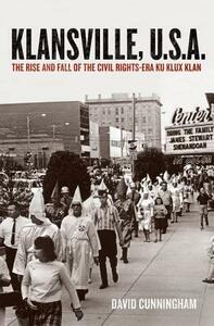 Klansville, U.S.A: The Rise and Fall of the Civil Rights-era Ku Klux Klan - David Cunningham - cover